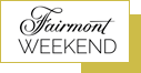 Fairmont Weekend